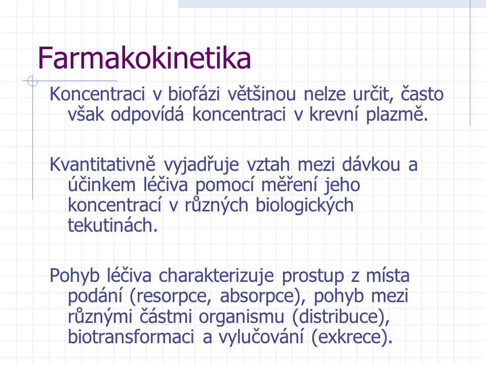 Farmakokinetika Koncentraci v biofázi většinou nelze určit, často však odpovídá koncentraci v krevní plazmě.