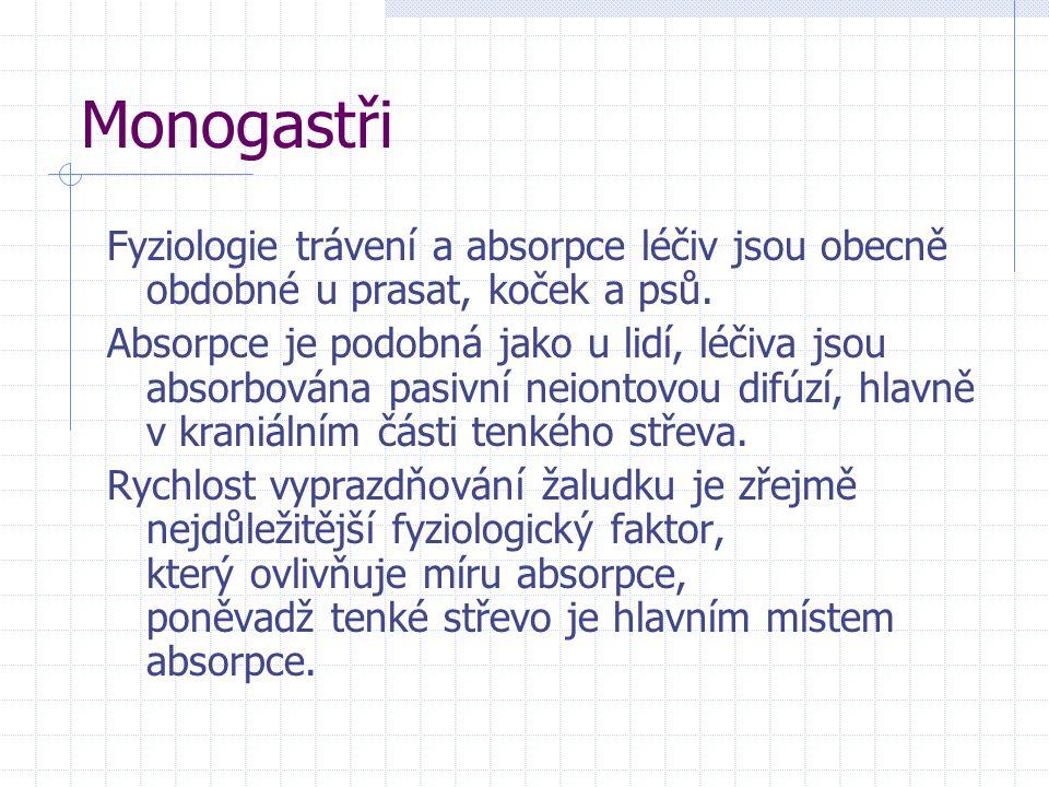 Monogastři Fyziologie trávení a absorpce léčiv jsou obecně obdobné u prasat, koček a psů.