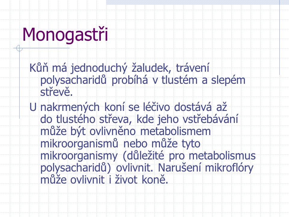 Monogastři Kůň má jednoduchý žaludek, trávení polysacharidů probíhá v tlustém a slepém střevě.