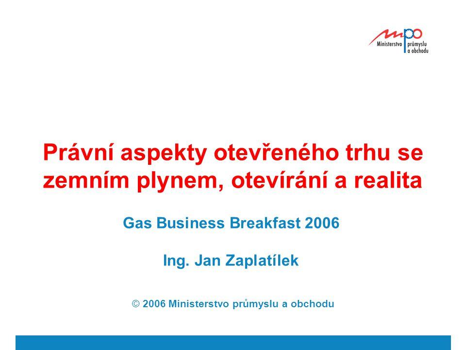 Právní aspekty otevřeného trhu se zemním plynem, otevírání a realita