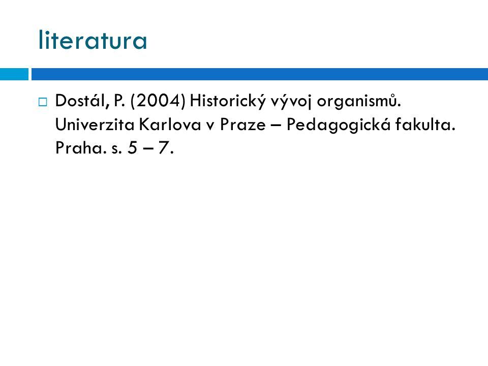literatura Dostál, P. (2004) Historický vývoj organismů.