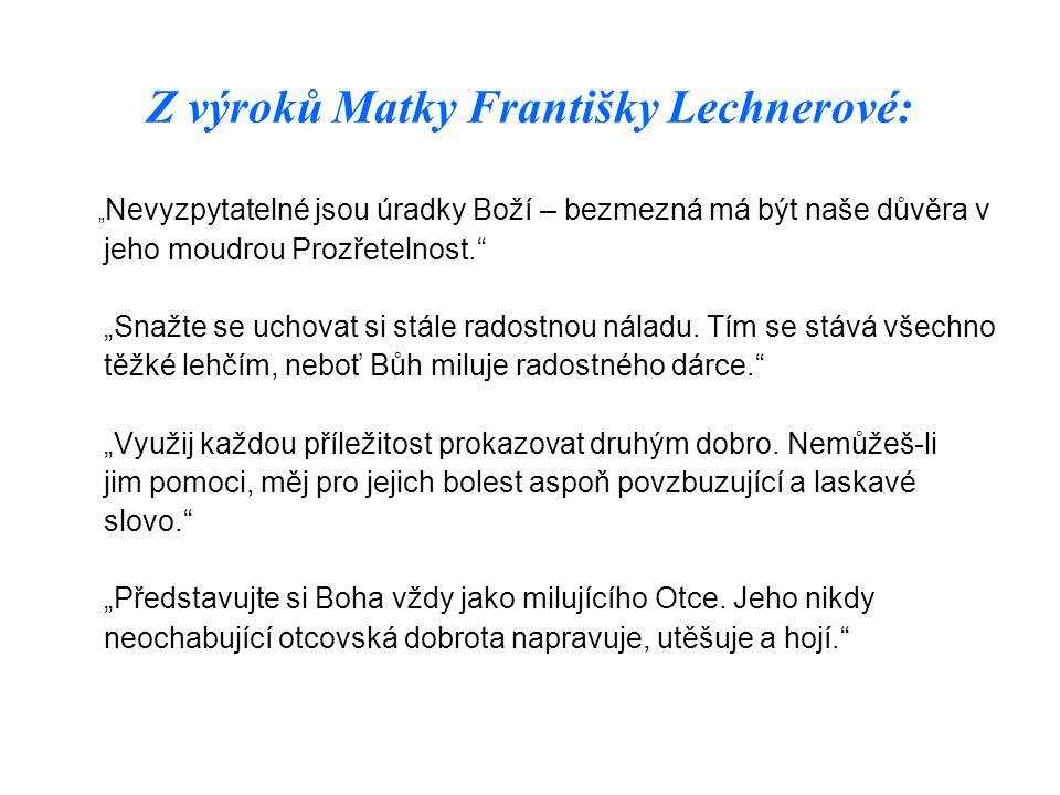 Z výroků Matky Františky Lechnerové:
