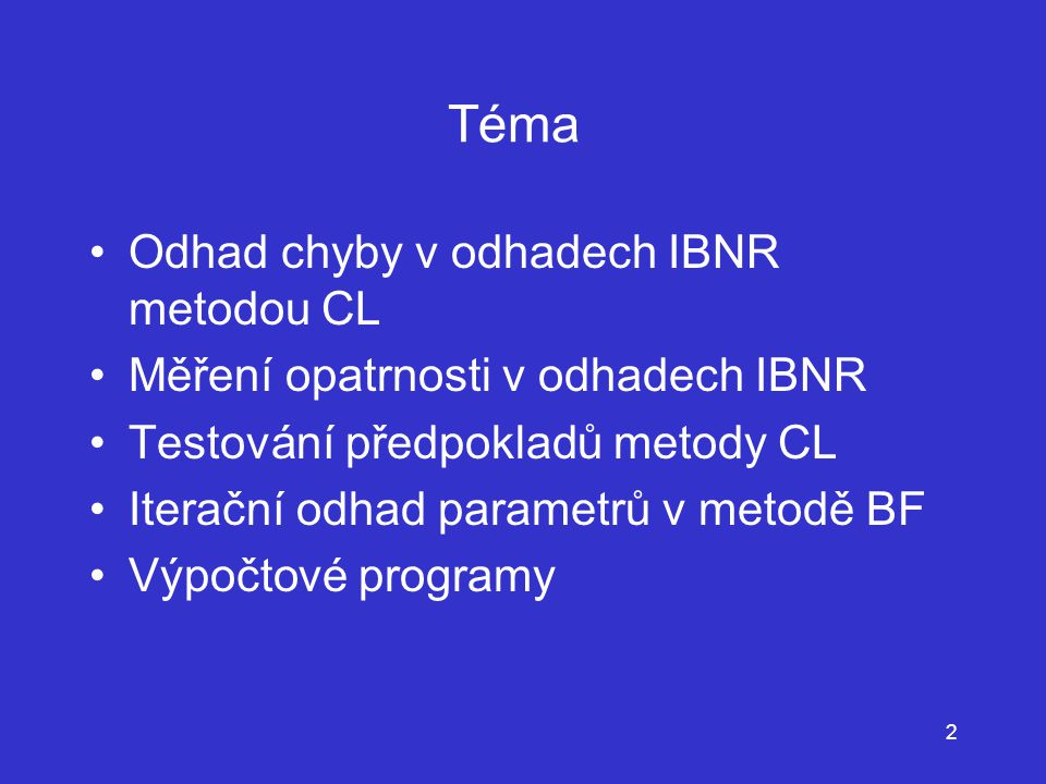 Téma Odhad chyby v odhadech IBNR metodou CL