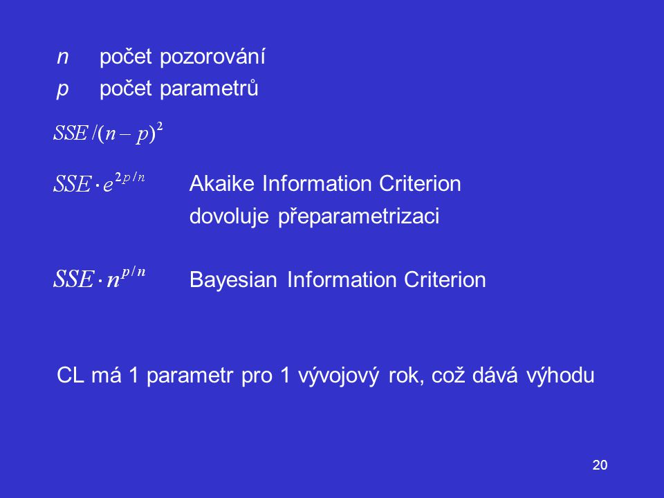 n počet pozorování p počet parametrů. Akaike Information Criterion. dovoluje přeparametrizaci.