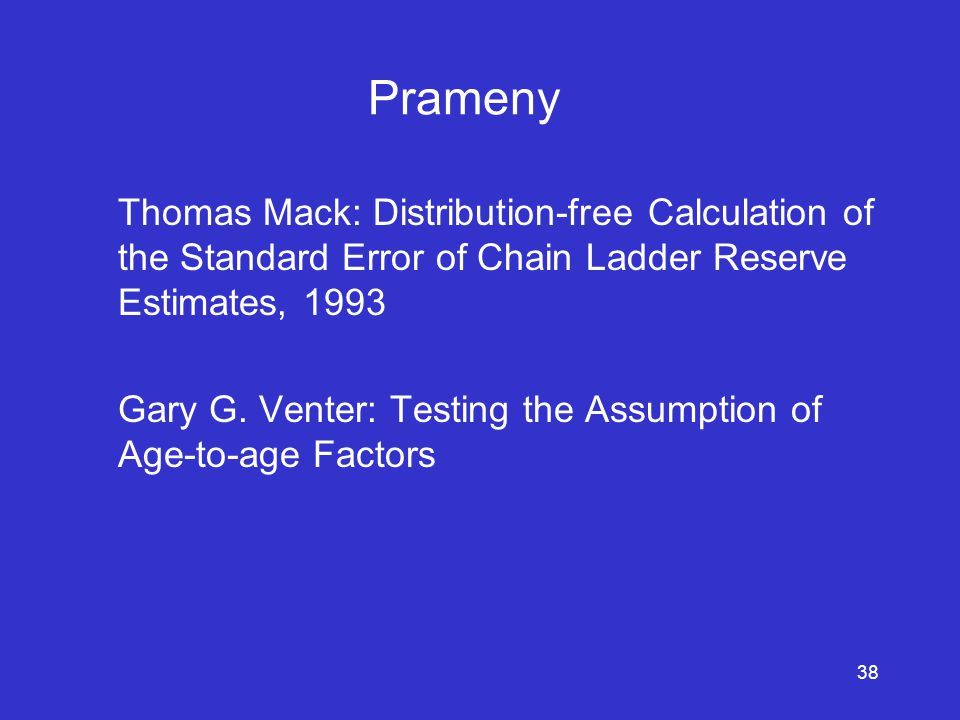 Prameny Thomas Mack: Distribution-free Calculation of the Standard Error of Chain Ladder Reserve Estimates, 1993.