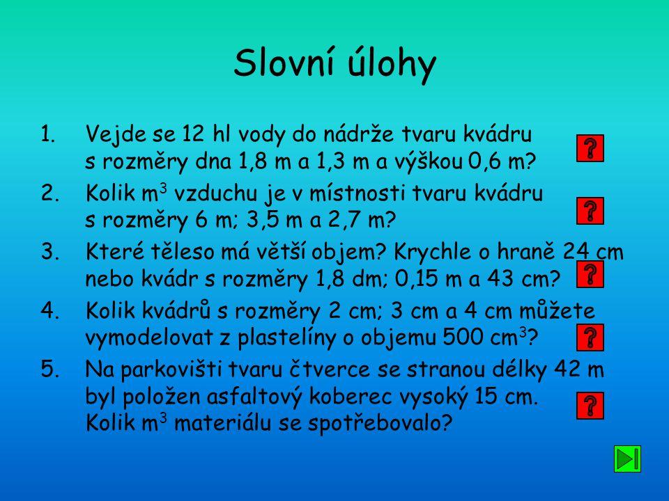 Slovní úlohy Vejde se 12 hl vody do nádrže tvaru kvádru s rozměry dna 1,8 m a 1,3 m a výškou 0,6 m