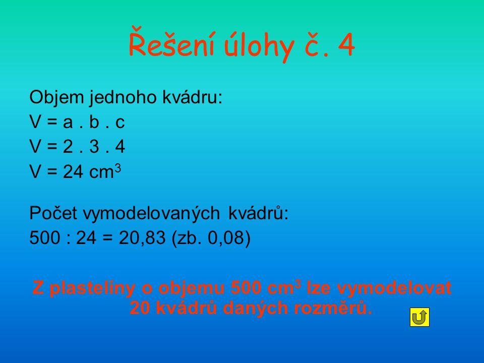 Řešení úlohy č. 4 Objem jednoho kvádru: V = a . b . c V = 2 . 3 . 4