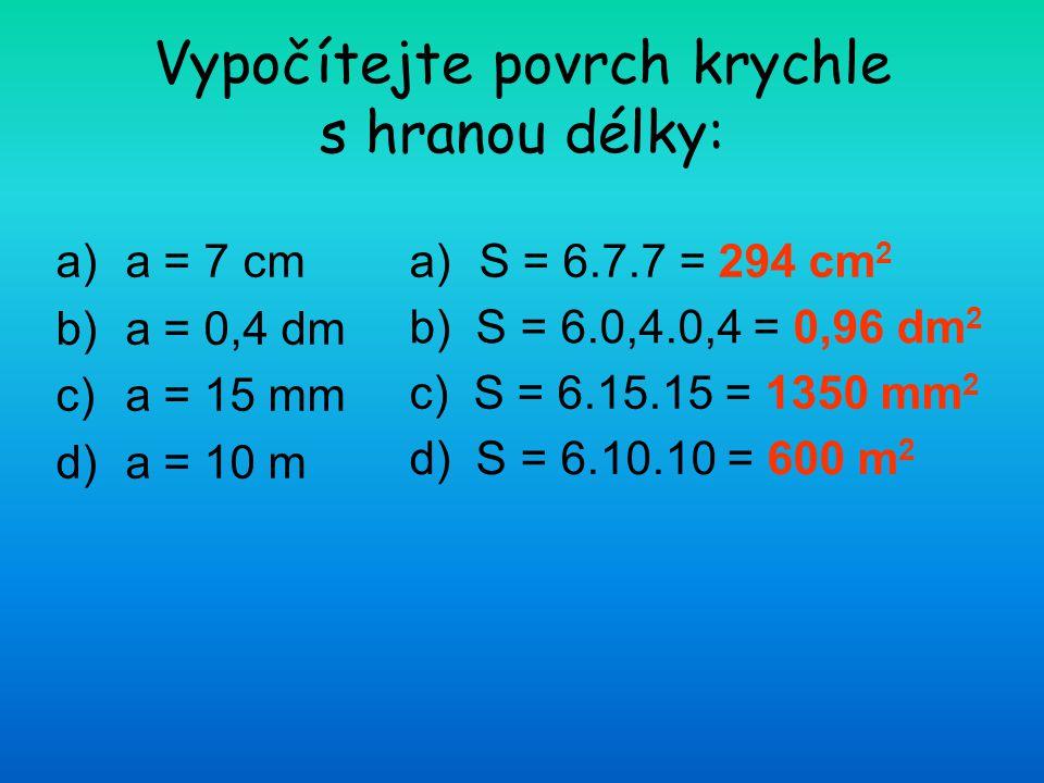 Vypočítejte povrch krychle s hranou délky: