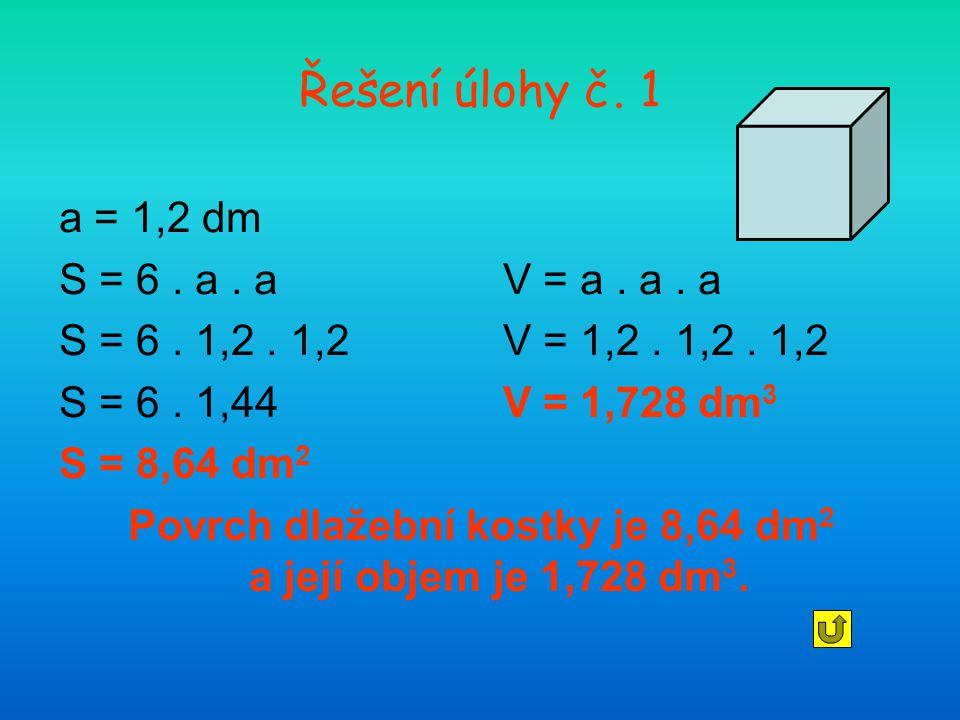 Povrch dlažební kostky je 8,64 dm2 a její objem je 1,728 dm3.