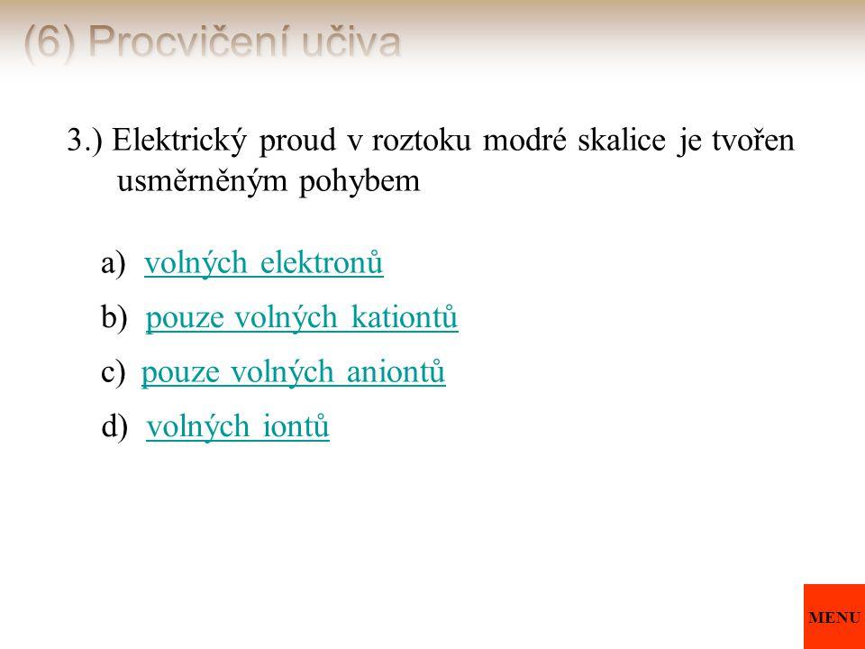 (6) Procvičení učiva 3.) Elektrický proud v roztoku modré skalice je tvořen usměrněným pohybem.