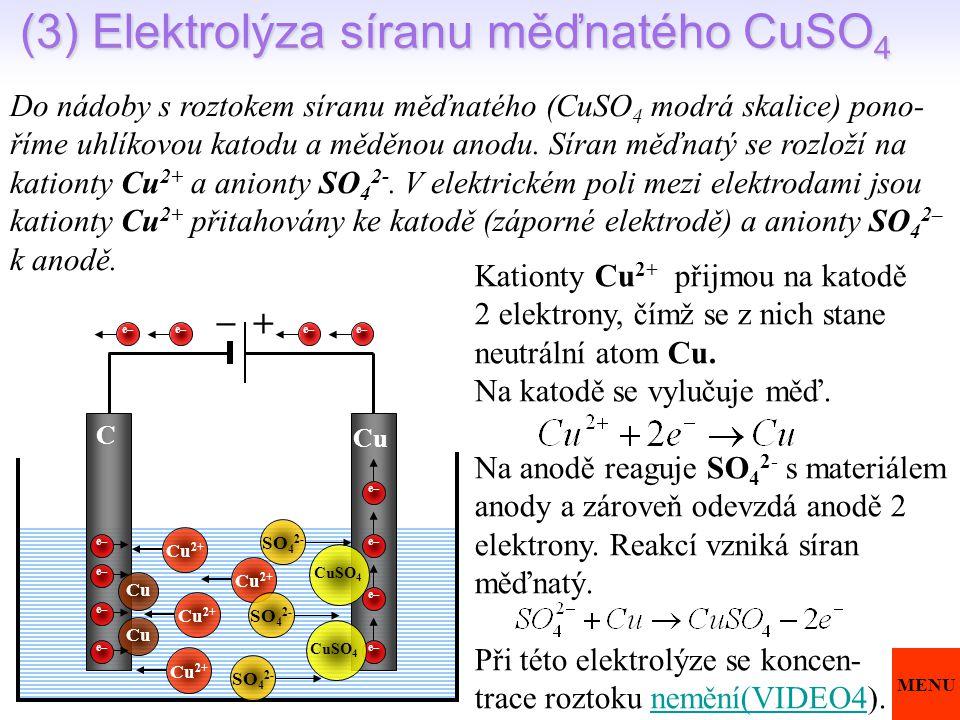 (3) Elektrolýza síranu měďnatého CuSO4