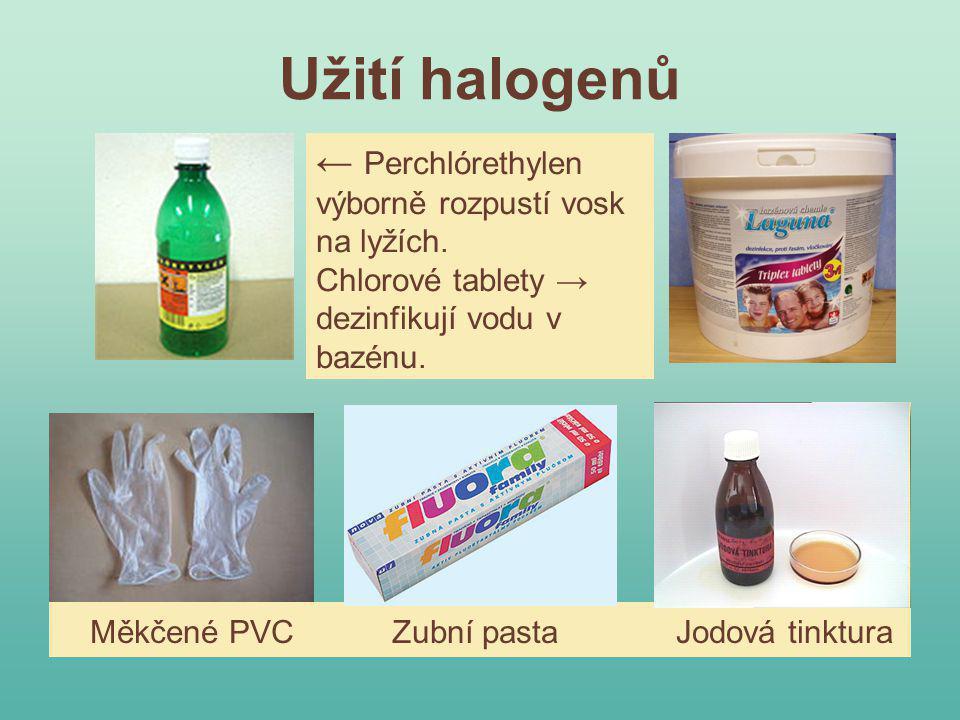 Užití halogenů ← Perchlórethylen výborně rozpustí vosk na lyžích. Chlorové tablety → dezinfikují vodu v bazénu.