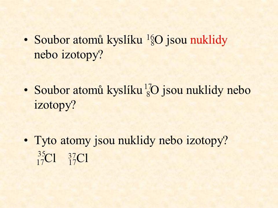 Soubor atomů kyslíku 16O jsou nuklidy nebo izotopy