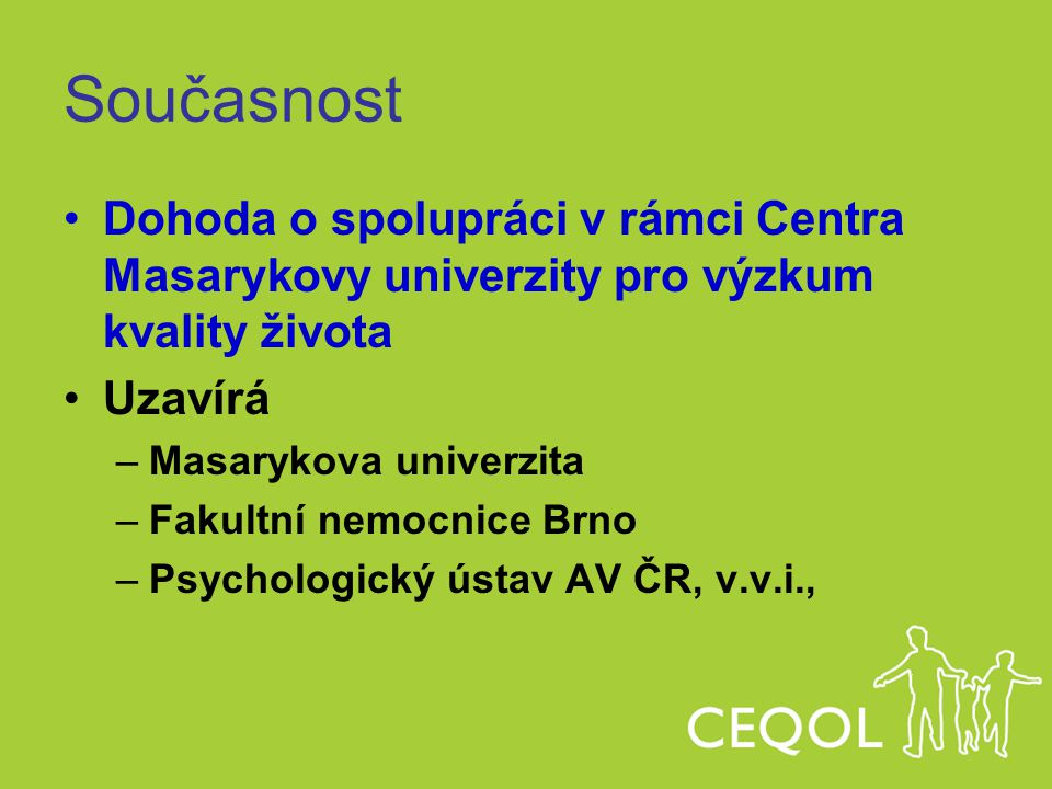Současnost Dohoda o spolupráci v rámci Centra Masarykovy univerzity pro výzkum kvality života. Uzavírá.