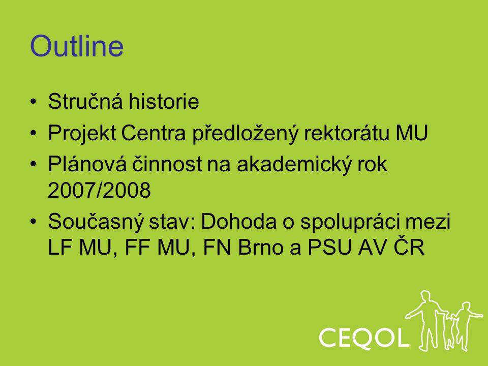 Outline Stručná historie Projekt Centra předložený rektorátu MU