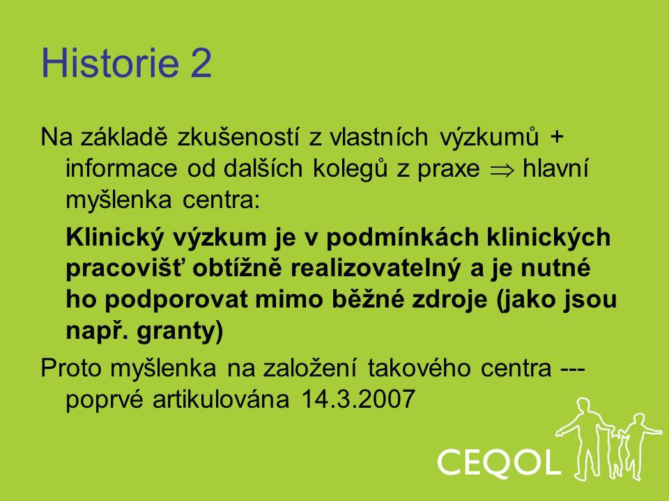 Historie 2 Na základě zkušeností z vlastních výzkumů + informace od dalších kolegů z praxe  hlavní myšlenka centra: