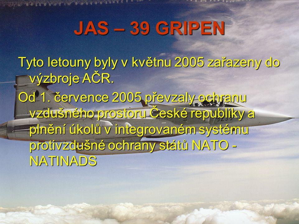 JAS – 39 GRIPEN Tyto letouny byly v květnu 2005 zařazeny do výzbroje AČR.