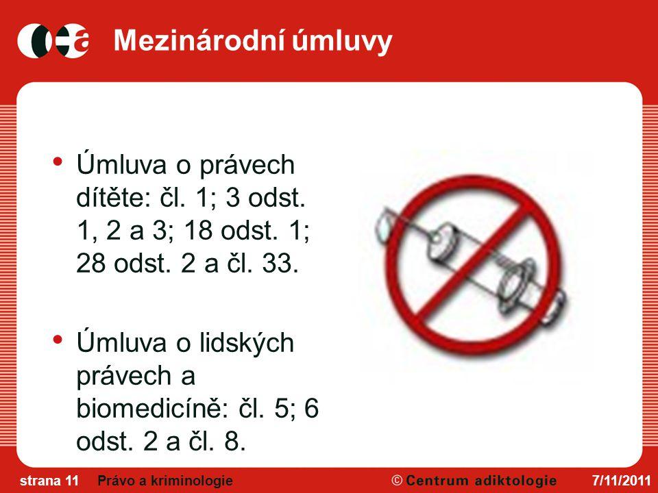 Mezinárodní úmluvy Úmluva o právech dítěte: čl. 1; 3 odst. 1, 2 a 3; 18 odst. 1; 28 odst. 2 a čl. 33.