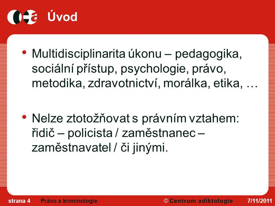 Úvod Multidisciplinarita úkonu – pedagogika, sociální přístup, psychologie, právo, metodika, zdravotnictví, morálka, etika, …