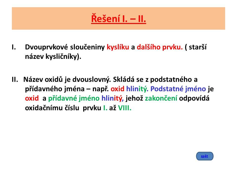 Řešení I. – II. Dvouprvkové sloučeniny kyslíku a dalšího prvku. ( starší název kysličníky).