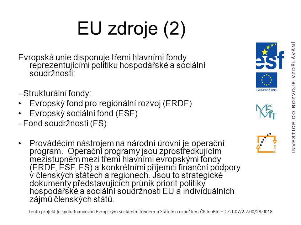 EU zdroje (2) Evropská unie disponuje třemi hlavními fondy reprezentujícími politiku hospodářské a sociální soudržnosti: