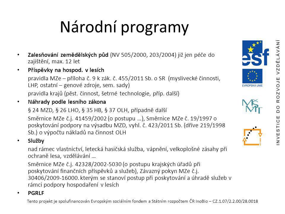 Národní programy Zalesňování zemědělských půd (NV 505/2000, 203/2004) již jen péče do zajištění, max. 12 let.