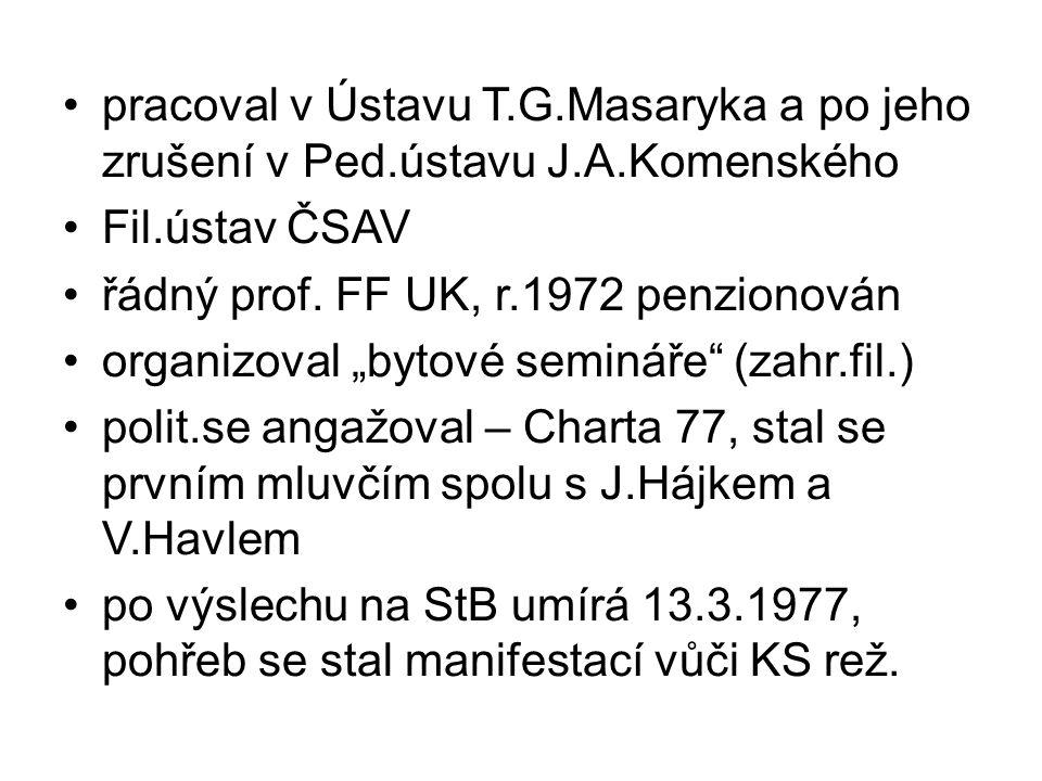 pracoval v Ústavu T. G. Masaryka a po jeho zrušení v Ped. ústavu J. A