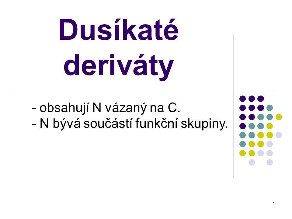 Dusíkaté deriváty - obsahují N vázaný na C.