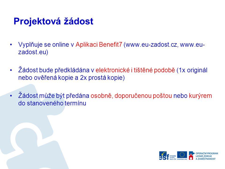 Projektová žádost Vyplňuje se online v Aplikaci Benefit7 (www.eu-zadost.cz, www.eu-zadost.eu)