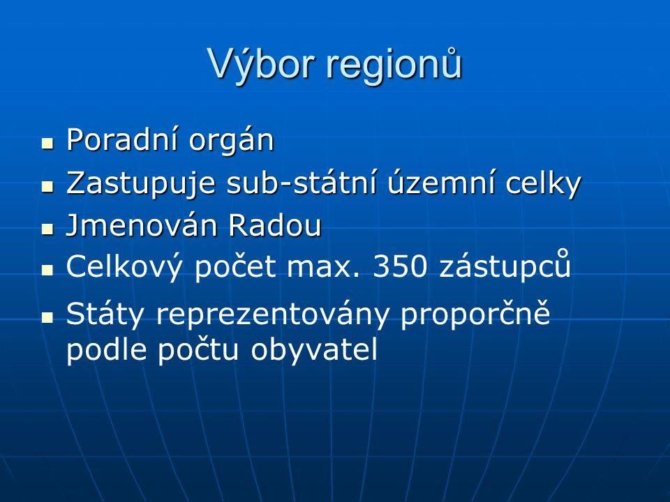 Výbor regionů Poradní orgán Zastupuje sub-státní územní celky
