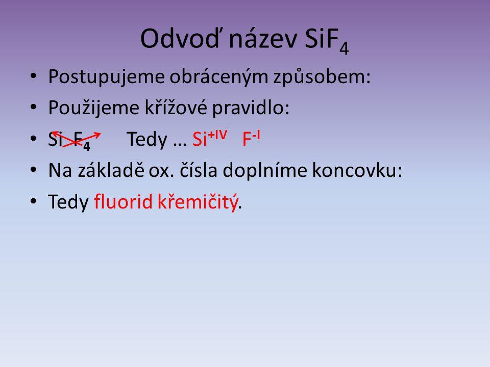Odvoď název SiF4 Postupujeme obráceným způsobem: