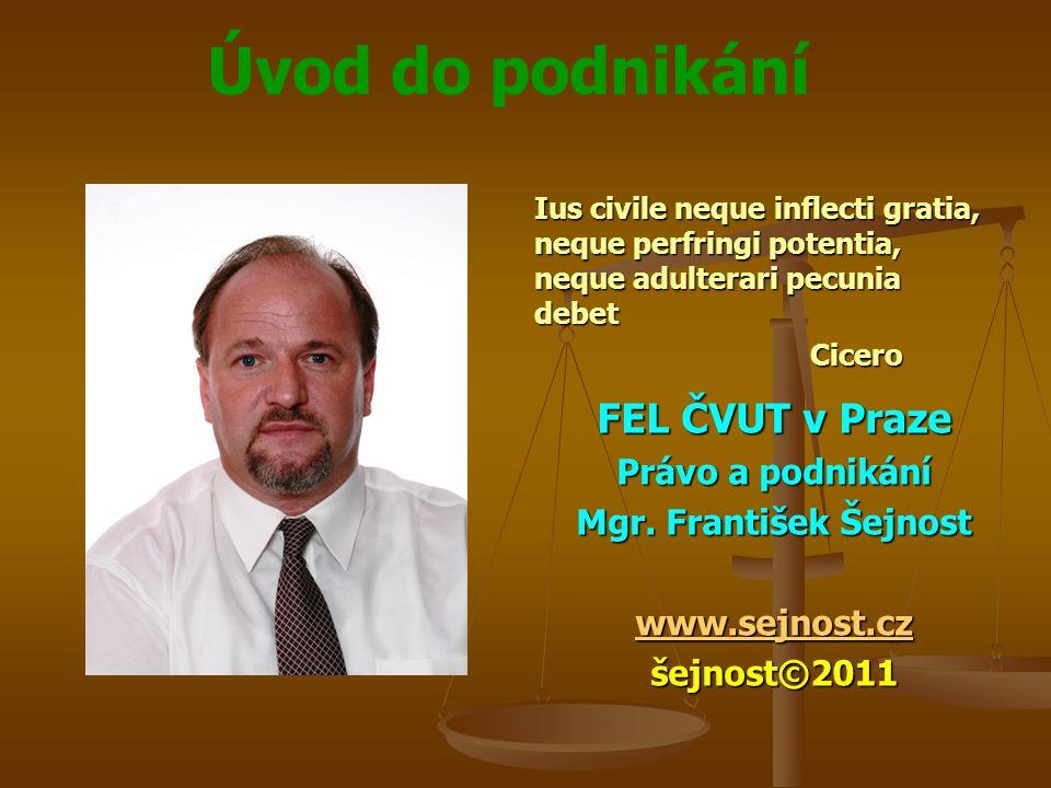 FEL ČVUT v Praze Právo a podnikání Mgr. František Šejnost