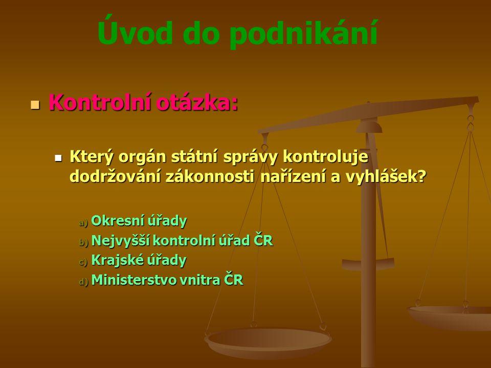 Kontrolní otázka: Který orgán státní správy kontroluje dodržování zákonnosti nařízení a vyhlášek Okresní úřady.