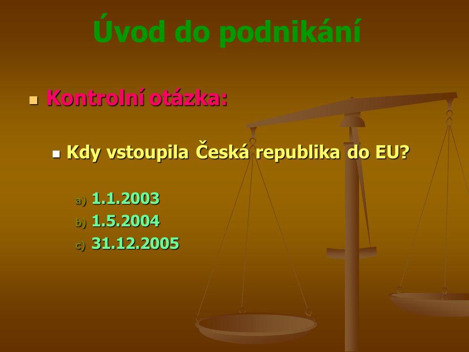 Kontrolní otázka: Kdy vstoupila Česká republika do EU 1.1.2003