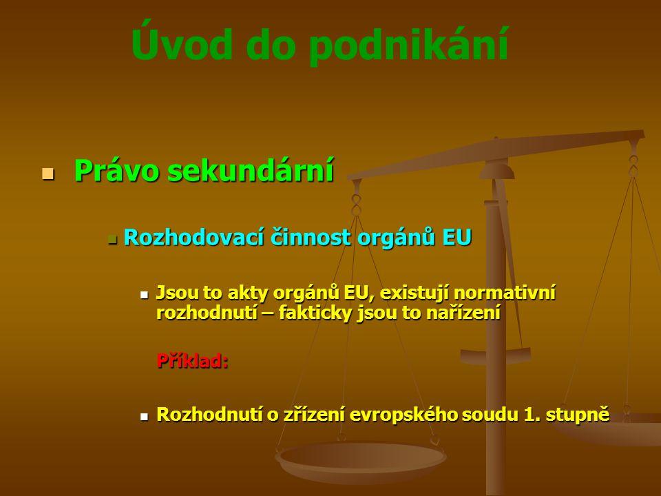 Právo sekundární Rozhodovací činnost orgánů EU