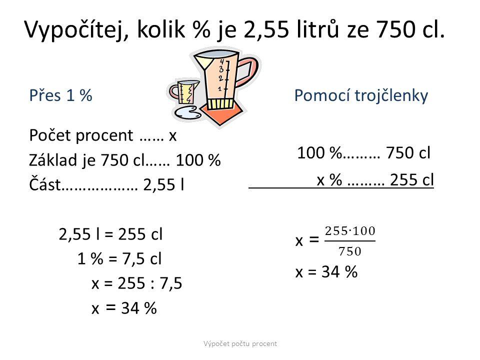 Vypočítej, kolik % je 2,55 litrů ze 750 cl.