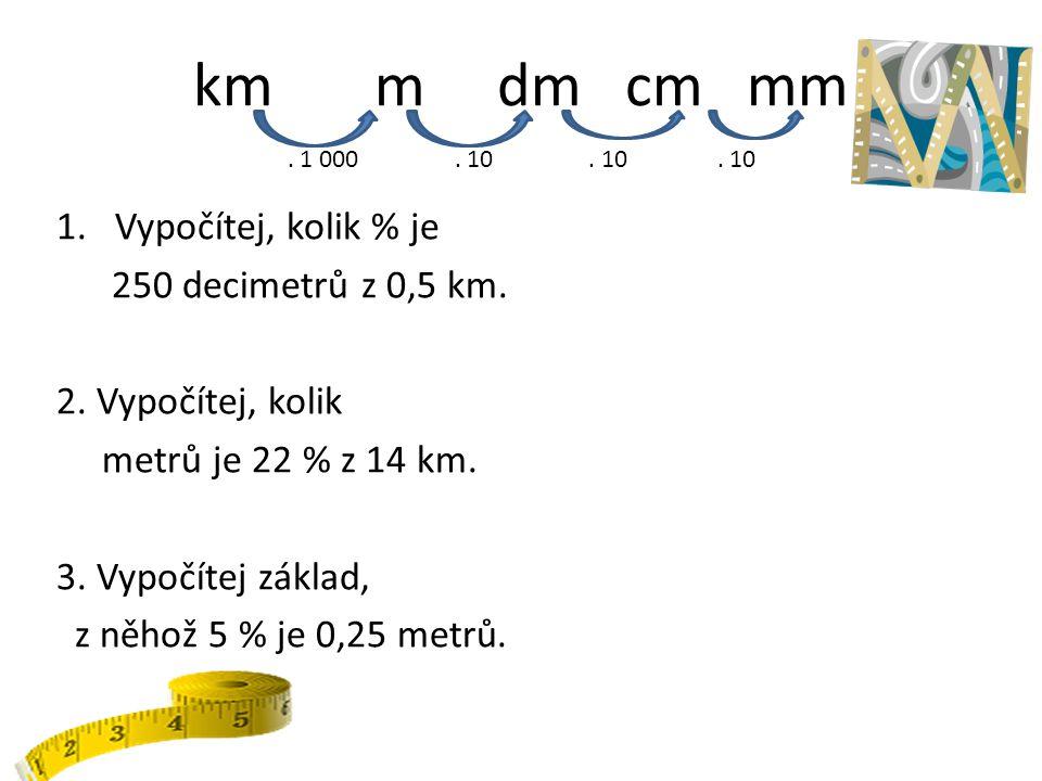 km m dm cm mm Vypočítej, kolik % je 250 decimetrů z 0,5 km.