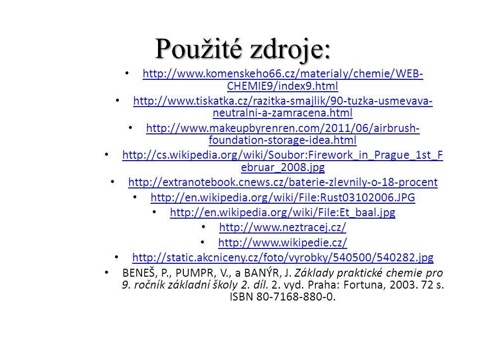 Použité zdroje: http://www.komenskeho66.cz/materialy/chemie/WEB-CHEMIE9/index9.html.