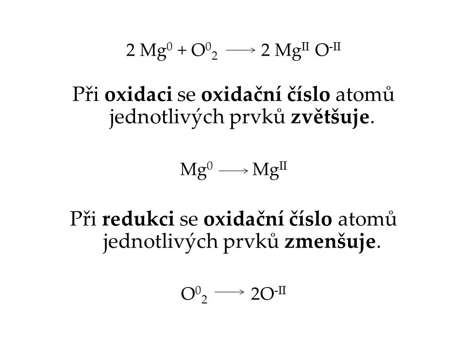 Při oxidaci se oxidační číslo atomů jednotlivých prvků zvětšuje.