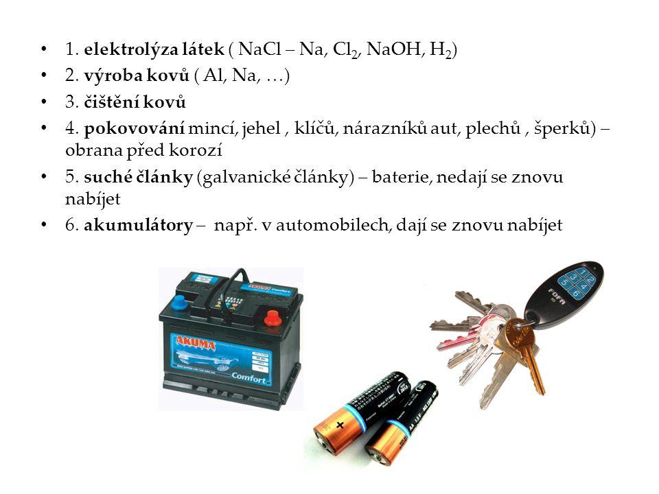 1. elektrolýza látek ( NaCl – Na, Cl2, NaOH, H2)
