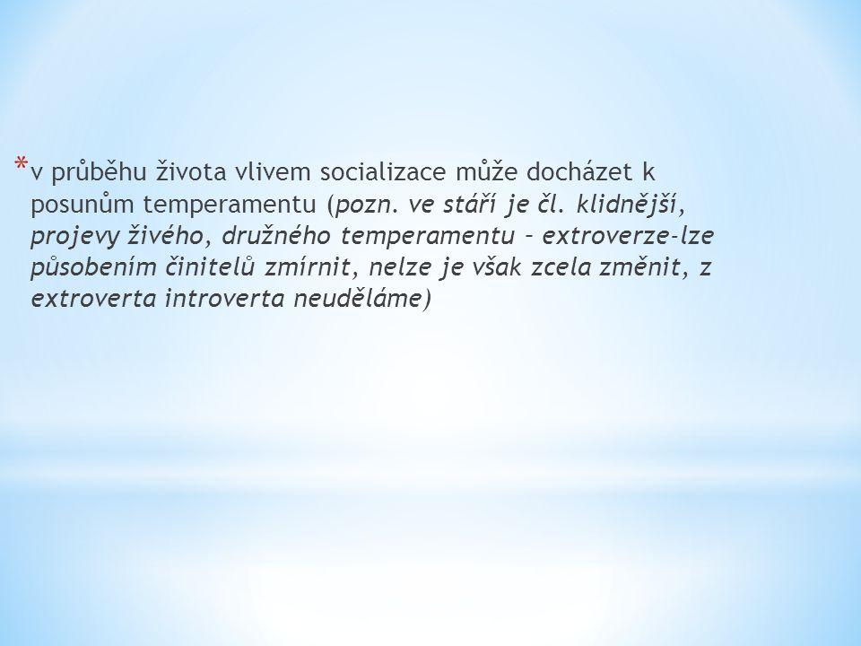 v průběhu života vlivem socializace může docházet k posunům temperamentu (pozn.