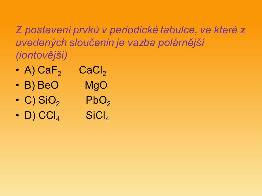 Z postavení prvků v periodické tabulce, ve které z uvedených sloučenin je vazba polárnější (iontovější)