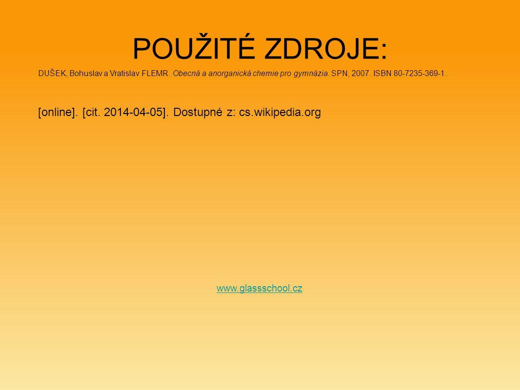 POUŽITÉ ZDROJE: DUŠEK, Bohuslav a Vratislav FLEMR. Obecná a anorganická chemie pro gymnázia. SPN, 2007. ISBN 80-7235-369-1.