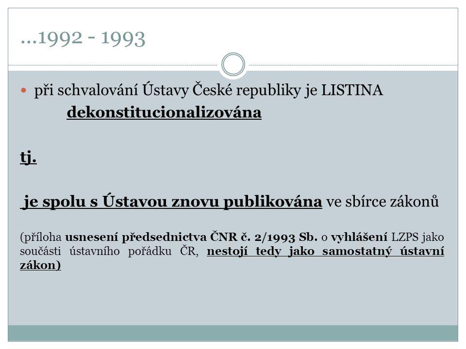 ...1992 - 1993 při schvalování Ústavy České republiky je LISTINA