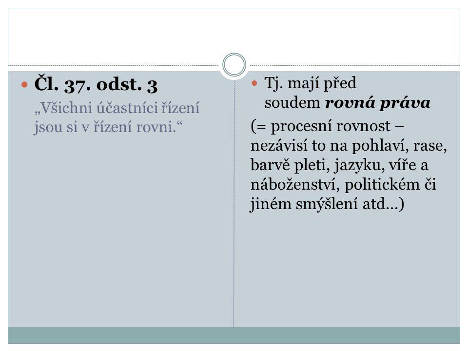 Čl. 37. odst. 3 Tj. mají před soudem rovná práva
