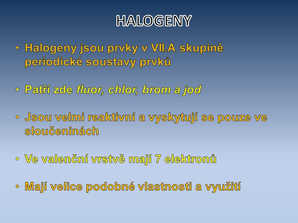HALOGENY Halogeny jsou prvky v VII.A skupině periodické soustavy prvků