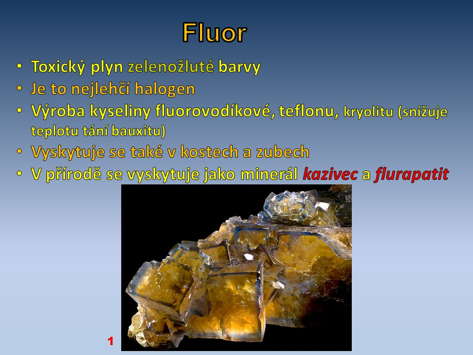 Fluor Toxický plyn zelenožluté barvy Je to nejlehčí halogen