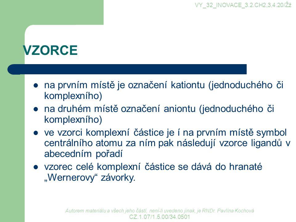 VY_32_INOVACE_3.2.CH2,3,4.20/Žž VZORCE. na prvním místě je označení kationtu (jednoduchého či komplexního)