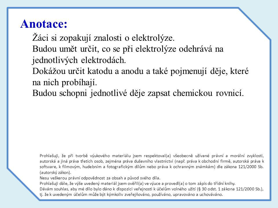 Anotace: Žáci si zopakují znalosti o elektrolýze.