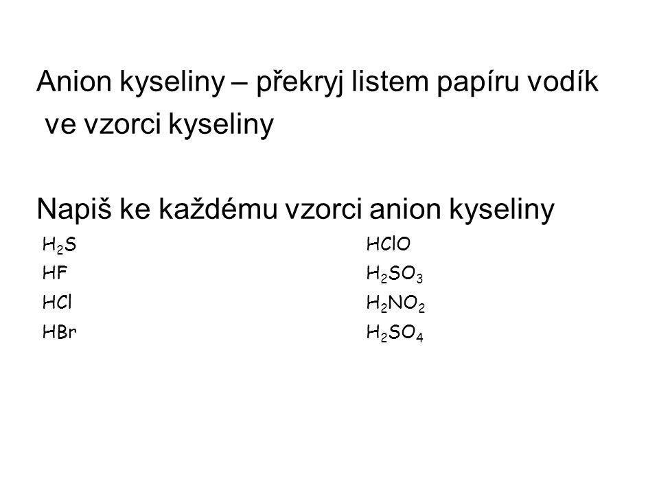 Anion kyseliny – překryj listem papíru vodík ve vzorci kyseliny